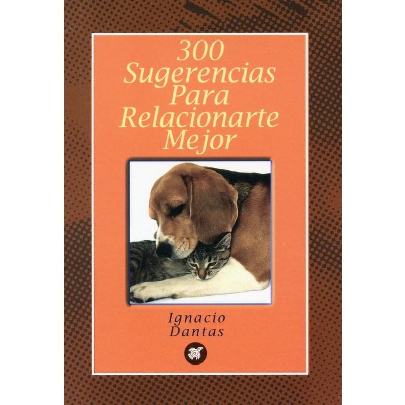 300 SUGERENCIAS PARA RELACIONARTE MEJOR